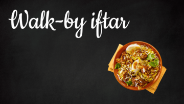 Walk-by Iftar: Free Iftar from 17th to 22nd May!
